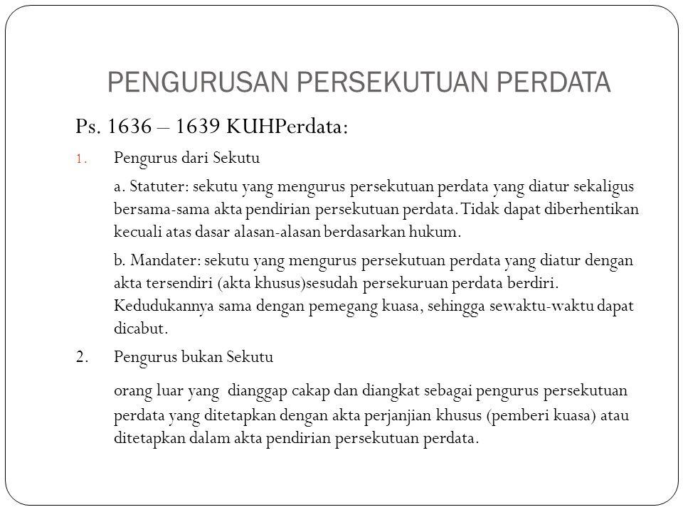 PENGURUSAN PERSEKUTUAN PERDATA Ps. 1636 – 1639 KUHPerdata: 1. Pengurus dari Sekutu a. Statuter: sekutu yang mengurus persekutuan perdata yang diatur s