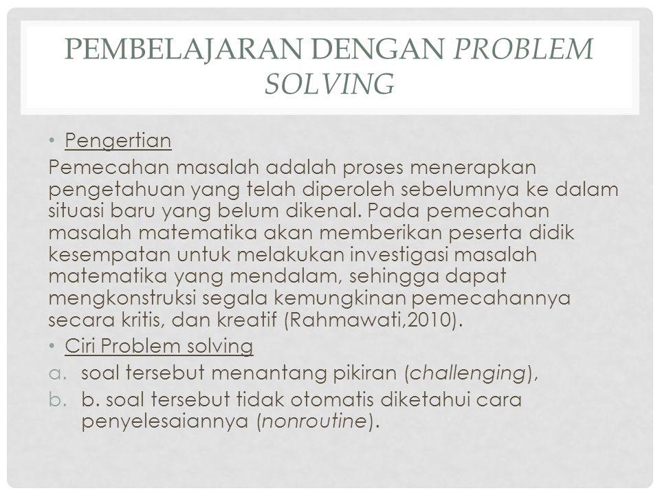 PEMBELAJARAN DENGAN PROBLEM SOLVING Pengertian Pemecahan masalah adalah proses menerapkan pengetahuan yang telah diperoleh sebelumnya ke dalam situasi baru yang belum dikenal.