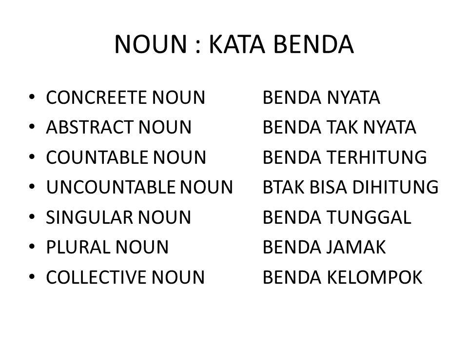 NOUN : KATA BENDA CONCREETE NOUNBENDA NYATA ABSTRACT NOUNBENDA TAK NYATA COUNTABLE NOUNBENDA TERHITUNG UNCOUNTABLE NOUNBTAK BISA DIHITUNG SINGULAR NOU