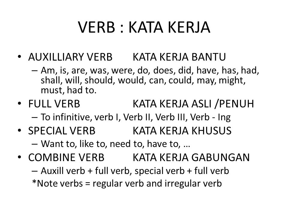VERB : KATA KERJA AUXILLIARY VERBKATA KERJA BANTU – Am, is, are, was, were, do, does, did, have, has, had, shall, will, should, would, can, could, may