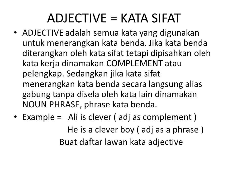 ADJECTIVE = KATA SIFAT ADJECTIVE adalah semua kata yang digunakan untuk menerangkan kata benda. Jika kata benda diterangkan oleh kata sifat tetapi dip