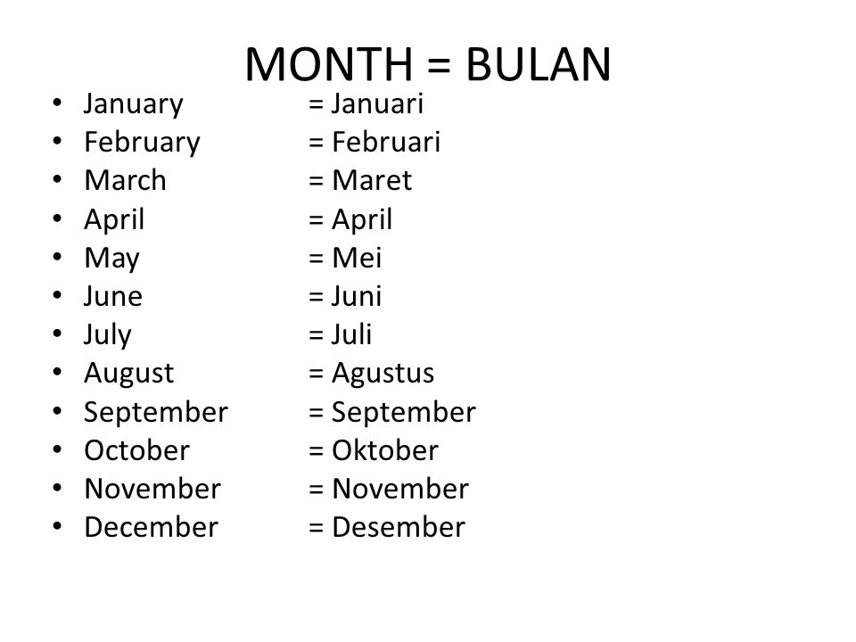 MONTH = BULAN January = Januari February= Februari March= Maret April= April May= Mei June= Juni July= Juli August= Agustus September= September Octob
