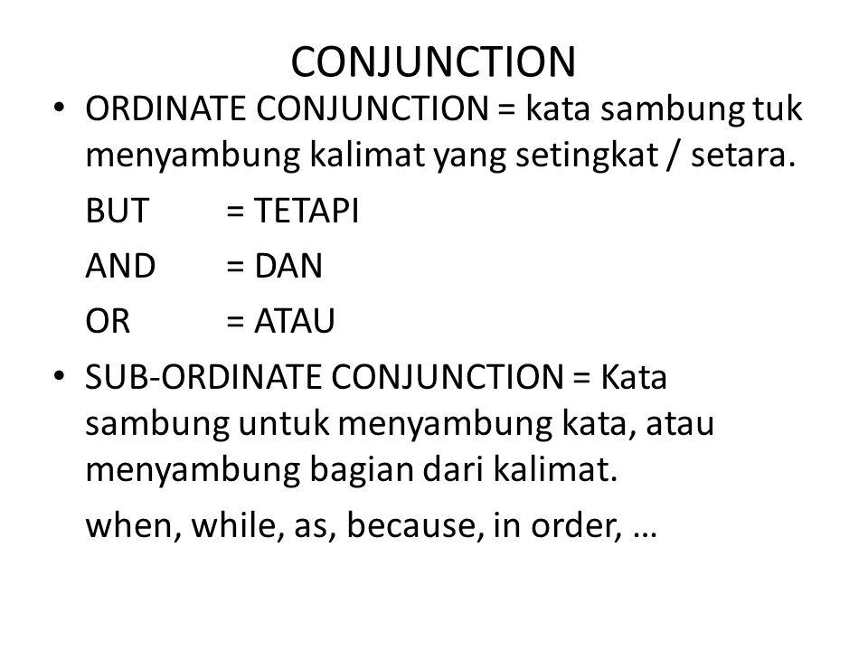 CONJUNCTION ORDINATE CONJUNCTION = kata sambung tuk menyambung kalimat yang setingkat / setara. BUT= TETAPI AND = DAN OR= ATAU SUB-ORDINATE CONJUNCTIO