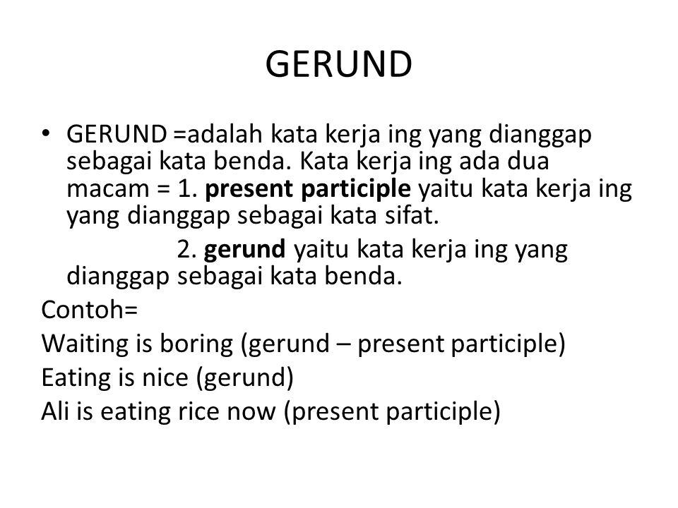 GERUND GERUND =adalah kata kerja ing yang dianggap sebagai kata benda. Kata kerja ing ada dua macam = 1. present participle yaitu kata kerja ing yang