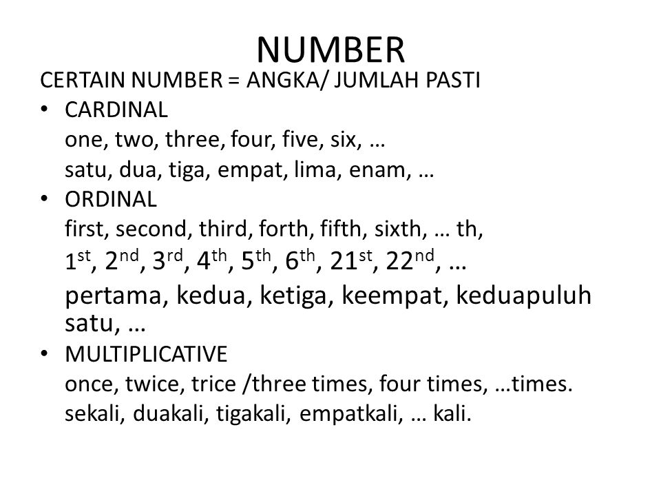 NUMBER CERTAIN NUMBER = ANGKA/ JUMLAH PASTI CARDINAL one, two, three, four, five, six, … satu, dua, tiga, empat, lima, enam, … ORDINAL first, second,