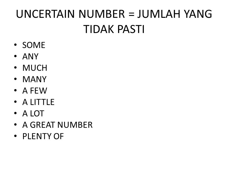 UNCERTAIN NUMBER = JUMLAH YANG TIDAK PASTI SOME ANY MUCH MANY A FEW A LITTLE A LOT A GREAT NUMBER PLENTY OF