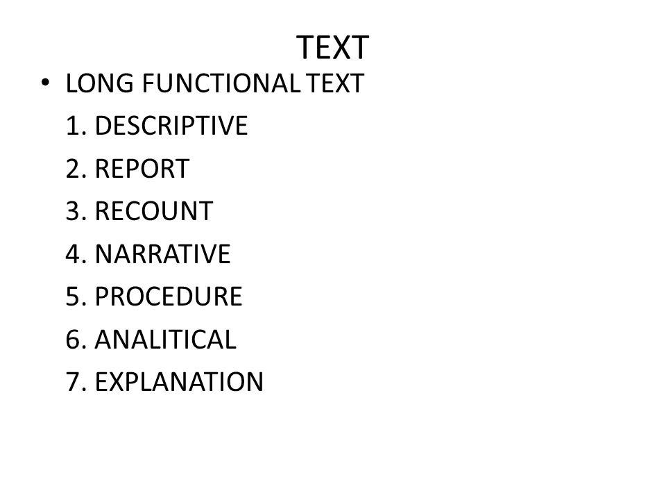 TEXT LONG FUNCTIONAL TEXT 1. DESCRIPTIVE 2. REPORT 3. RECOUNT 4. NARRATIVE 5. PROCEDURE 6. ANALITICAL 7. EXPLANATION