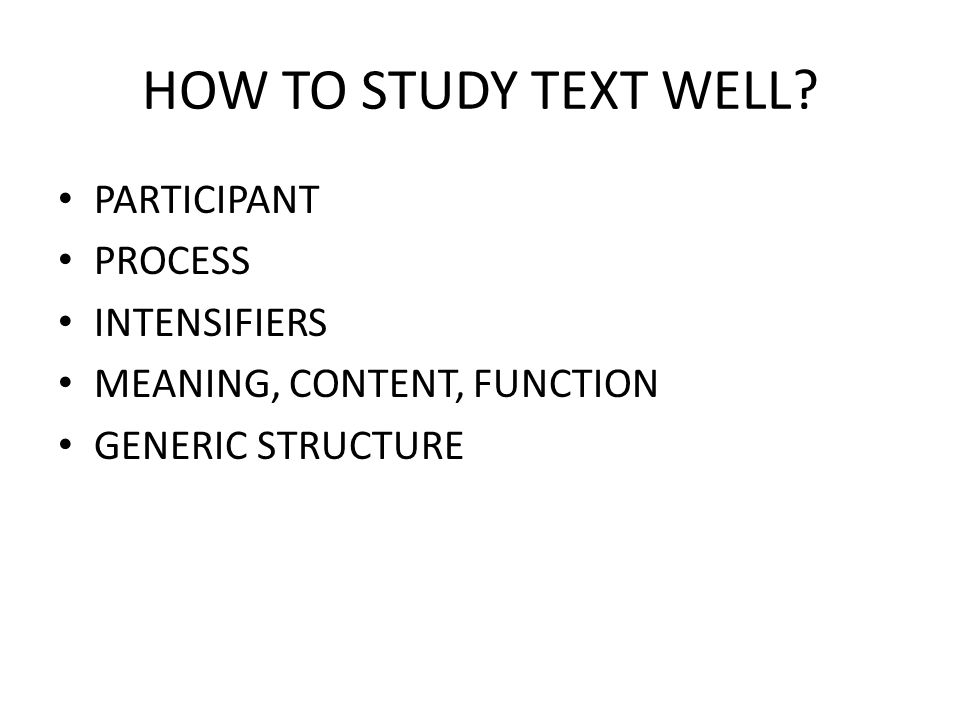HOW TO STUDY TEXT WELL? PARTICIPANT PROCESS INTENSIFIERS MEANING, CONTENT, FUNCTION GENERIC STRUCTURE