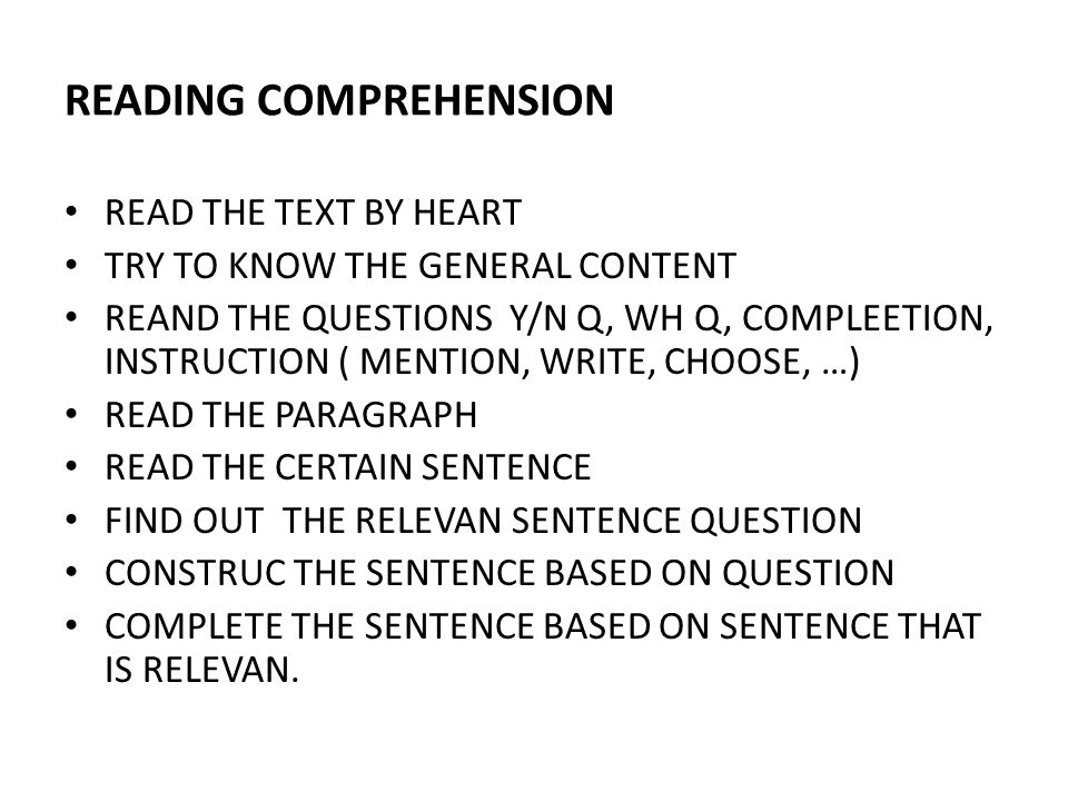 READING COMPREHENSION READ THE TEXT BY HEART TRY TO KNOW THE GENERAL CONTENT REAND THE QUESTIONS Y/N Q, WH Q, COMPLEETION, INSTRUCTION ( MENTION, WRIT
