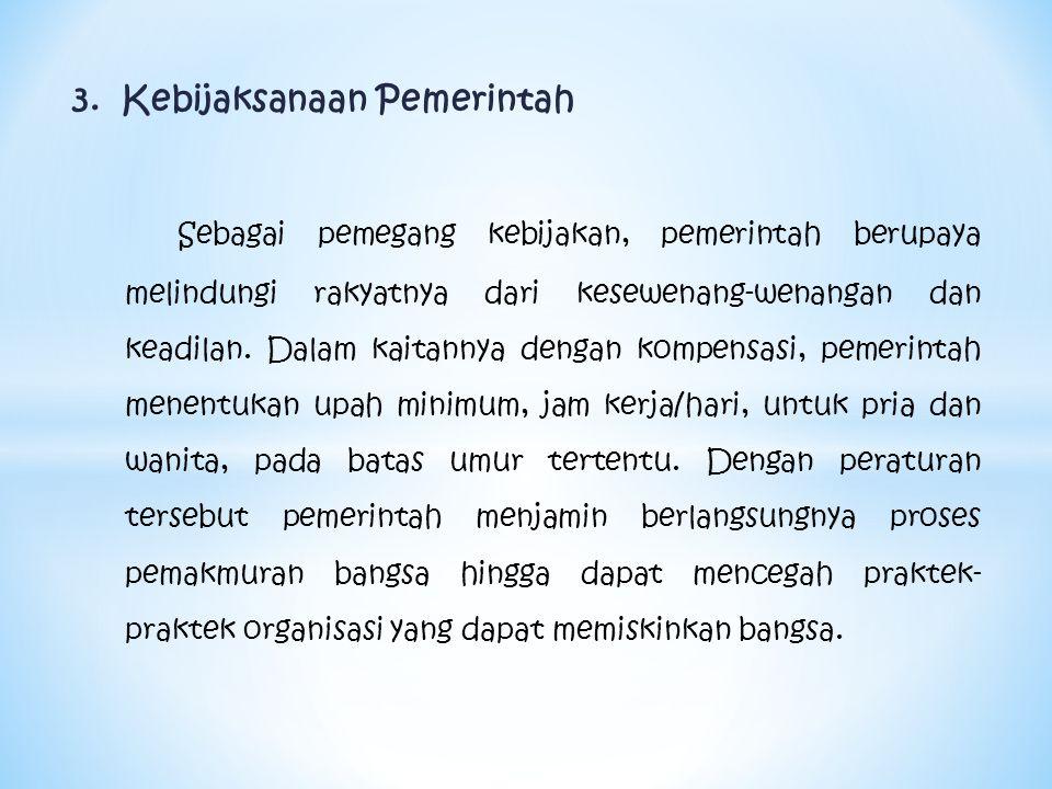 3. Kebijaksanaan Pemerintah Sebagai pemegang kebijakan, pemerintah berupaya melindungi rakyatnya dari kesewenang-wenangan dan keadilan. Dalam kaitanny