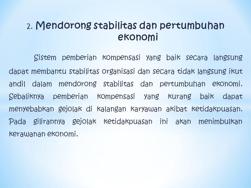 2. Mendorong stabilitas dan pertumbuhan ekonomi Sistem pemberian kompensasi yang baik secara langsung dapat membantu stabilitas organisasi dan secara