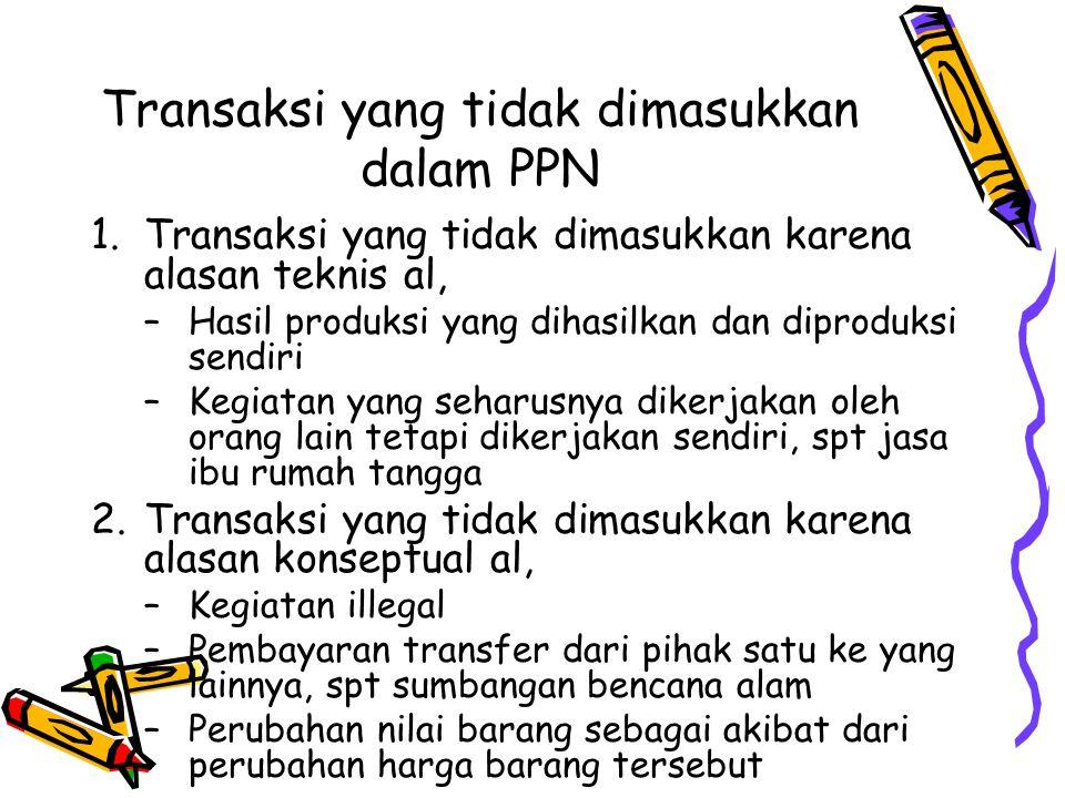Transaksi yang tidak dimasukkan dalam PPN 1.Transaksi yang tidak dimasukkan karena alasan teknis al, –Hasil produksi yang dihasilkan dan diproduksi se