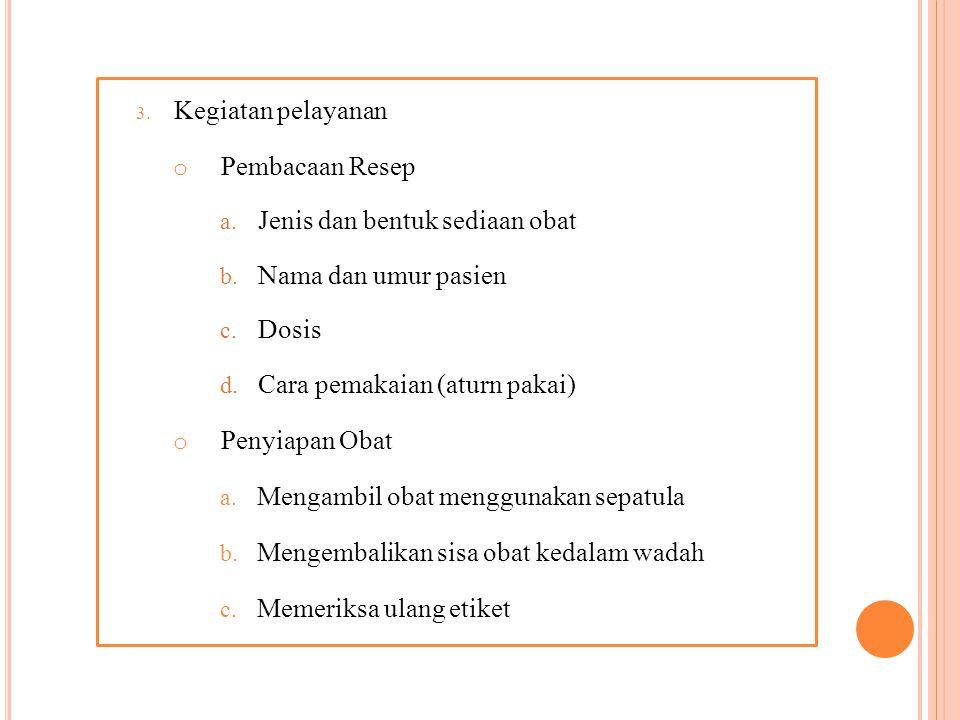 3.Kegiatan pelayanan o Pembacaan Resep a. Jenis dan bentuk sediaan obat b.