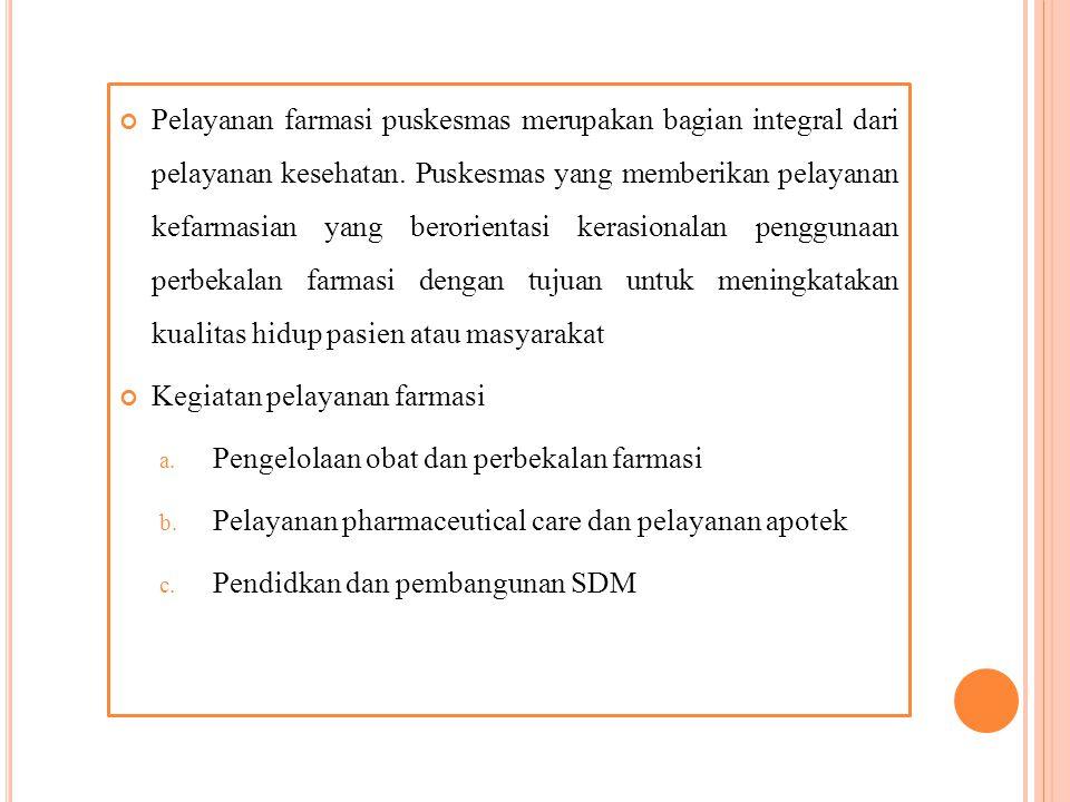 Pelayanan farmasi puskesmas merupakan bagian integral dari pelayanan kesehatan.