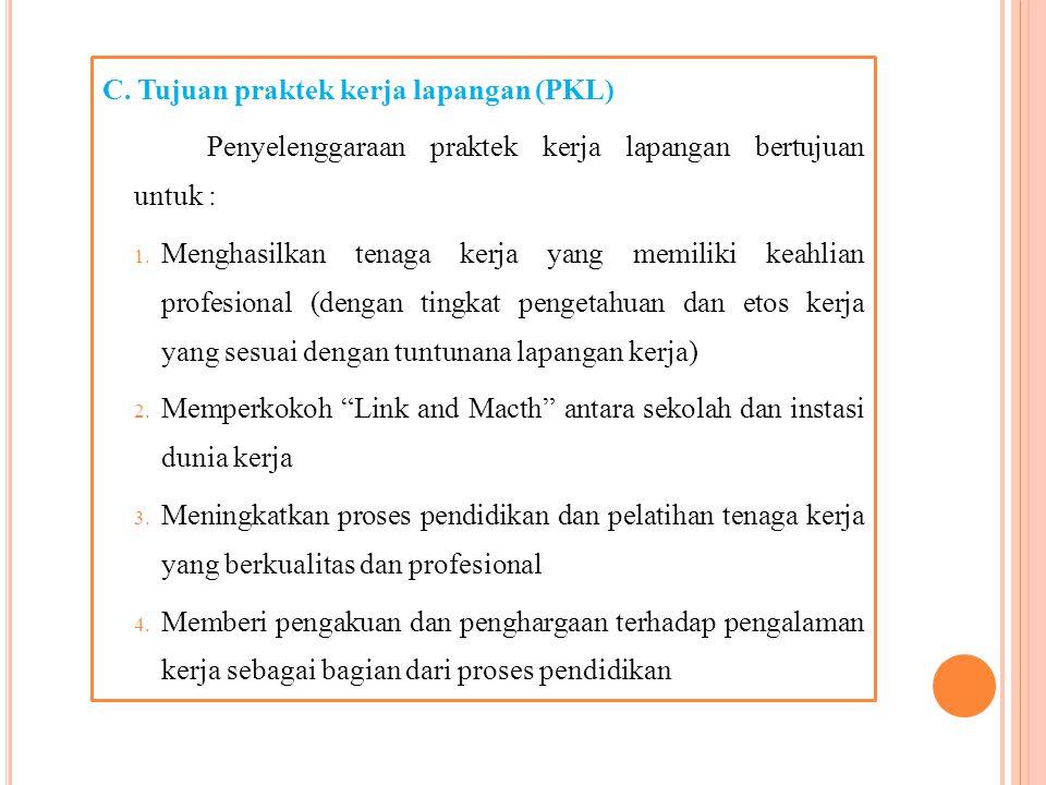 C.Tujuan praktek kerja lapangan (PKL) Penyelenggaraan praktek kerja lapangan bertujuan untuk : 1.