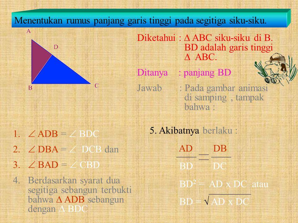 Perhatikan  ABC berikut ! Lebih jelasnya, lihat langkah berikut ini !  ABC siku-siku di B. Jika BD adalah garis tinggi  ABC, coba diskusikan denga