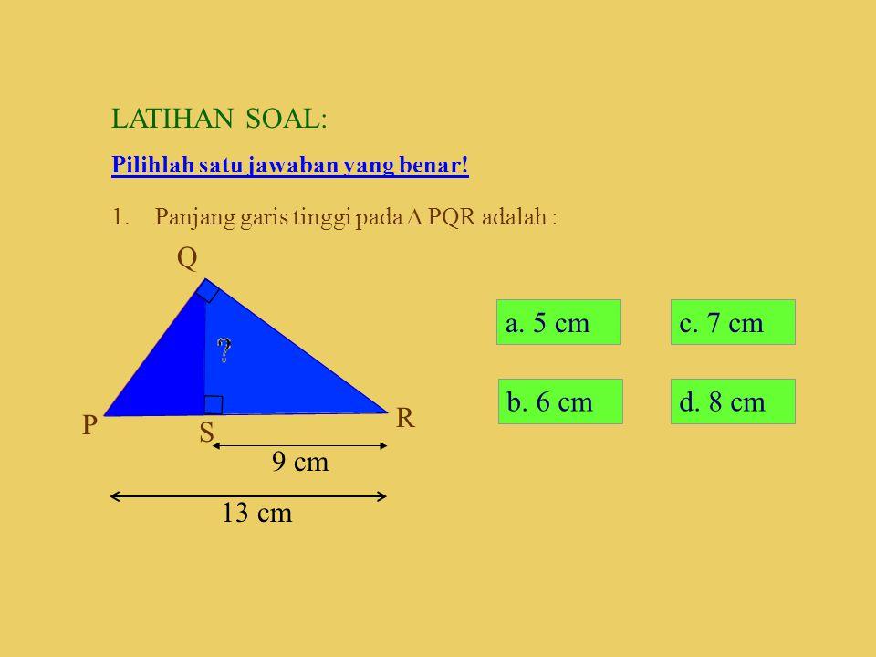 Kesimpulan: Pada segitiga siku-siku, jika dari sudut siku-sikunya ditarik garis tegak lurus pada sisi hipotenusanya, maka berlaku: B A C D B A C D B A