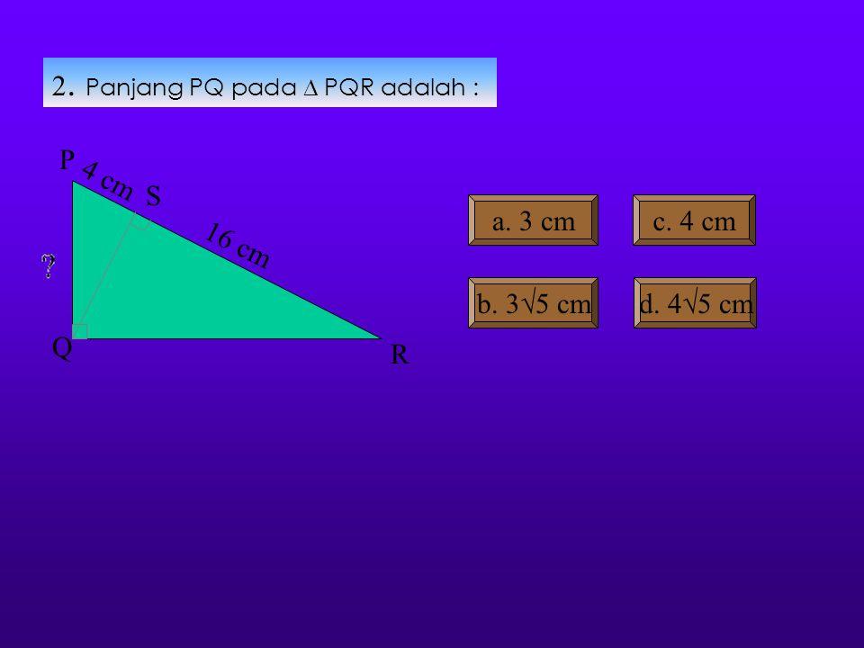 Penyelesaian soal latihan 1: Diket : SR = 9 cm PR = 13 cm Ditanya : QS Jawab : QS 2 = SP x SR, SP = PR – SR = 13 - 9 = 4 = 4 x 9 QS =  36 = 6 Jadi pa