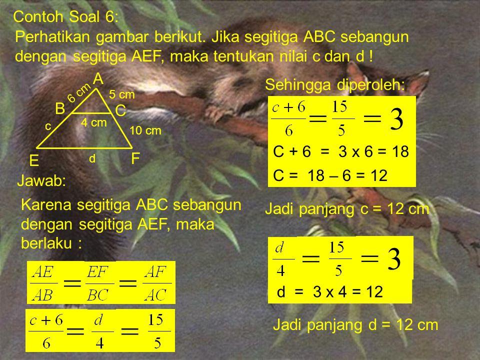 Contoh Soal 5: Perhatikan gambar berikut. Apakah segitiga KLM sebangun dengan segitiga TRS? K LM15 12 9 T S R 10 8 6 Jawab: Untuk menunjukkan sebangun
