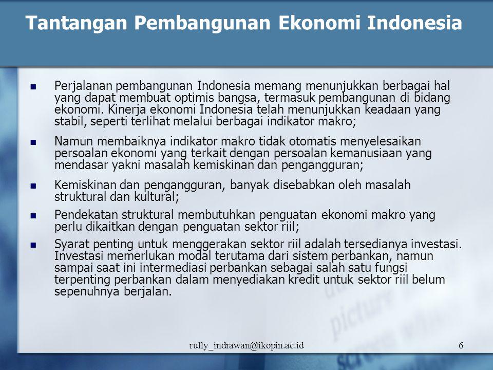 rully_indrawan@ikopin.ac.id6 Tantangan Pembangunan Ekonomi Indonesia Perjalanan pembangunan Indonesia memang menunjukkan berbagai hal yang dapat membu