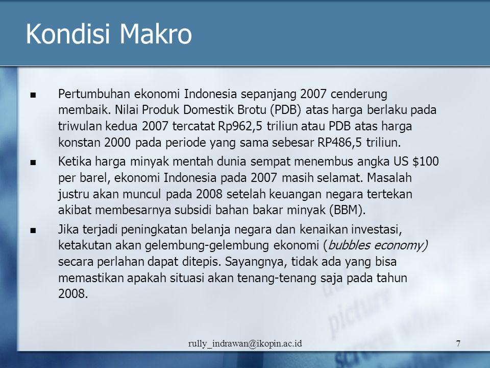 rully_indrawan@ikopin.ac.id7 Kondisi Makro Pertumbuhan ekonomi Indonesia sepanjang 2007 cenderung membaik. Nilai Produk Domestik Brotu (PDB) atas harg