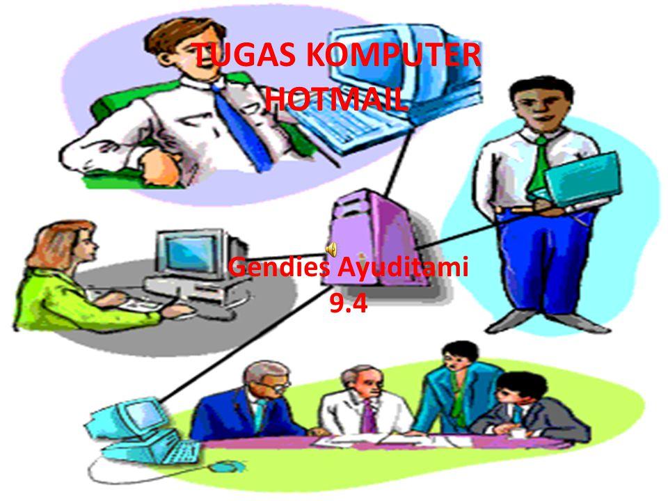TUGAS KOMPUTER HOTMAIL Gendies Ayuditami 9.4