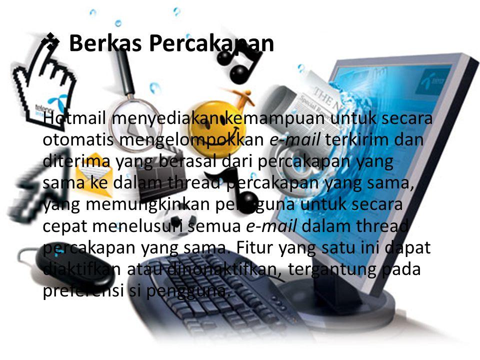  Integrasi Hotmail dengan Aplikasi Office Web Hotmail terintergrasi dengan Office Web Apps untuk memungkinkan tampilan dengan ketelitian tinggi dan pengeditan dari Microsoft Office Word, Excel, dan dokumen PowerPoint yang terlampir dalam pesan.