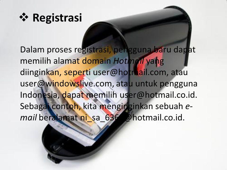  Registrasi Dalam proses registrasi, pengguna baru dapat memilih alamat domain Hotmail yang diinginkan, seperti user@hotmail.com, atau user@windowslive.com, atau untuk pengguna Indonesia, dapat memilih user@hotmail.co.id.