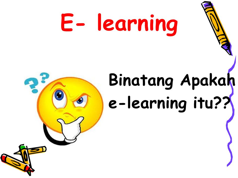 E- learning Binatang Apakah e-learning itu??