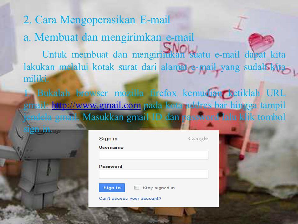2. Cara Mengoperasikan E-mail a. Membuat dan mengirimkan e-mail Untuk membuat dan mengirimkan suatu e-mail dapat kita lakukan melalui kotak surat dari