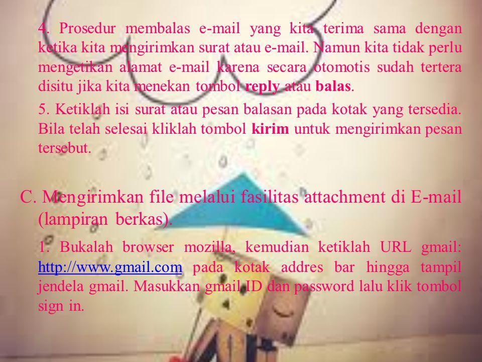 4. Prosedur membalas e-mail yang kita terima sama dengan ketika kita mengirimkan surat atau e-mail. Namun kita tidak perlu mengetikan alamat e-mail ka
