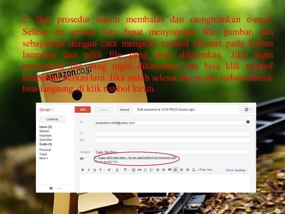 2. Ikui prosedur dalam membalas dan mengirimkan e-mail. Selesai itu semua, kita dapat menyisipkan file, gambar, dan sebagainya dengan cara mengklik to