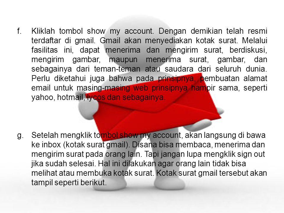 f.Kliklah tombol show my account.Dengan demikian telah resmi terdaftar di gmail.
