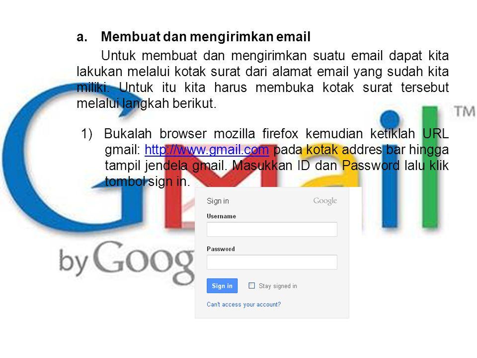 a.Membuat dan mengirimkan email Untuk membuat dan mengirimkan suatu email dapat kita lakukan melalui kotak surat dari alamat email yang sudah kita miliki.