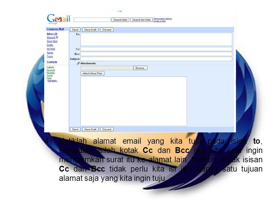 4)Ketiklah alamat email yang kita tuju pada isian to, kemudian isilah kotak Cc dan Bcc jika kita juga ingin mengirimkan surat itu ke alamat lain.