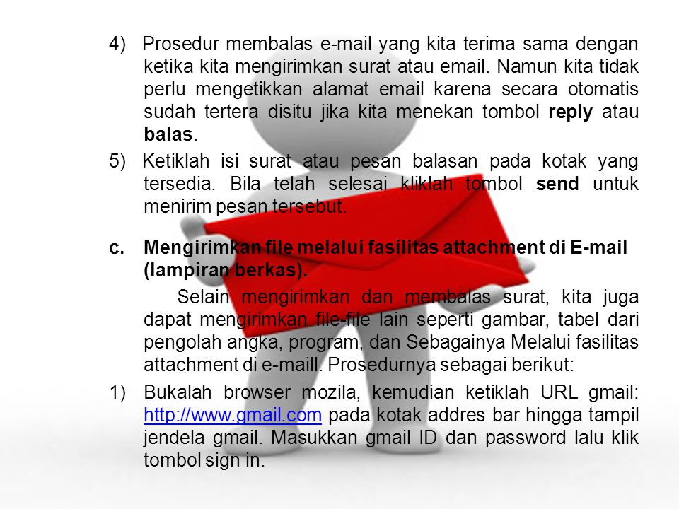 4)Prosedur membalas e-mail yang kita terima sama dengan ketika kita mengirimkan surat atau email.
