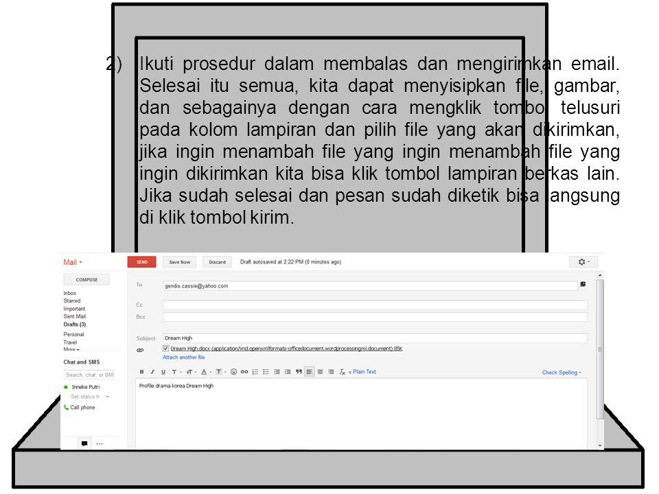 2)Ikuti prosedur dalam membalas dan mengirimkan email.