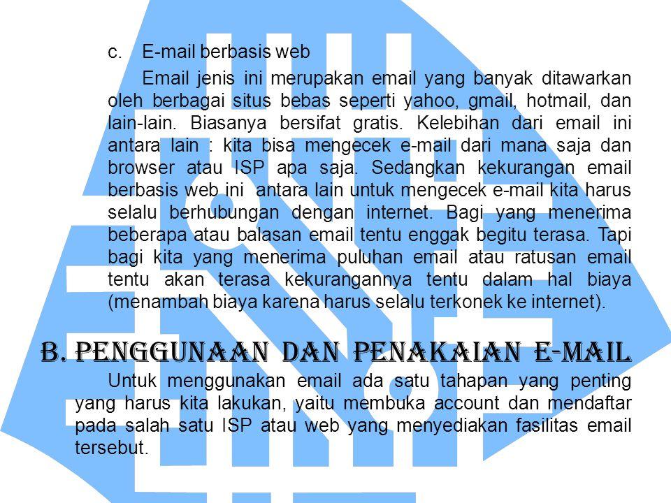 B.PENGGUNAAN DAN PENAKAIAN E-mail Untuk menggunakan email ada satu tahapan yang penting yang harus kita lakukan, yaitu membuka account dan mendaftar pada salah satu ISP atau web yang menyediakan fasilitas email tersebut.