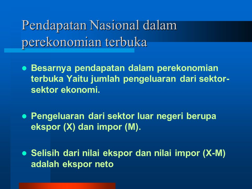 Pendapatan Nasional dalam perekonomian terbuka Besarnya pendapatan dalam perekonomian terbuka Yaitu jumlah pengeluaran dari sektor- sektor ekonomi.