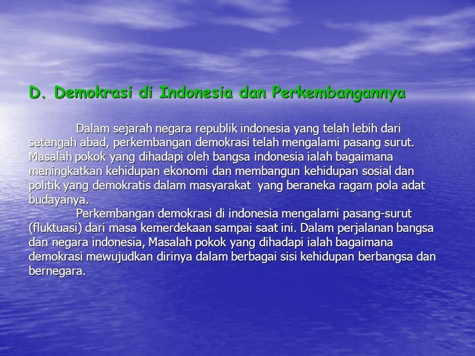 D. Demokrasi di Indonesia dan Perkembangannya Dalam sejarah negara republik indonesia yang telah lebih dari setengah abad, perkembangan demokrasi tela