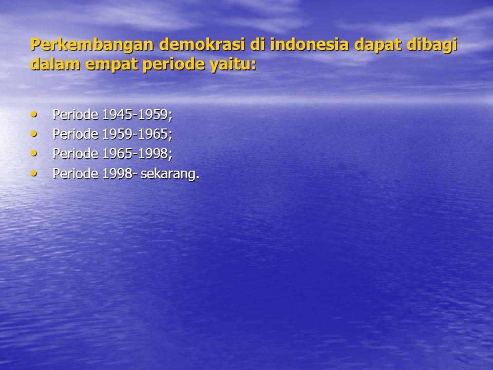 Perkembangan demokrasi di indonesia dapat dibagi dalam empat periode yaitu: Periode 1945-1959; Periode 1945-1959; Periode 1959-1965; Periode 1959-1965