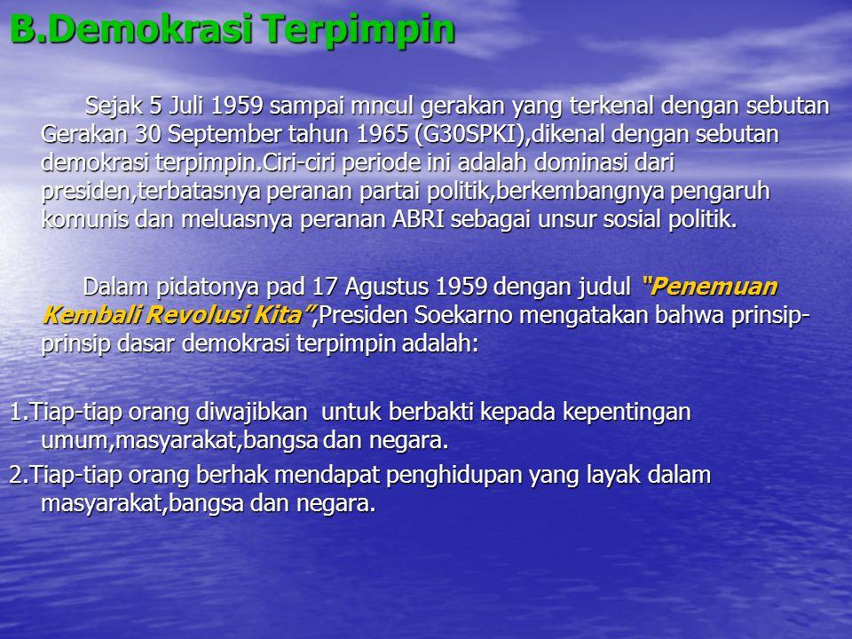 B.Demokrasi Terpimpin Sejak 5 Juli 1959 sampai mncul gerakan yang terkenal dengan sebutan Gerakan 30 September tahun 1965 (G30SPKI),dikenal dengan seb