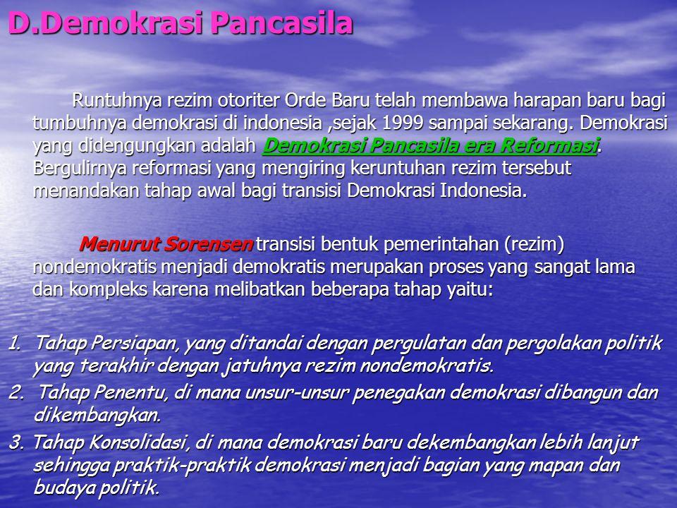 D.Demokrasi Pancasila Runtuhnya rezim otoriter Orde Baru telah membawa harapan baru bagi tumbuhnya demokrasi di indonesia,sejak 1999 sampai sekarang.