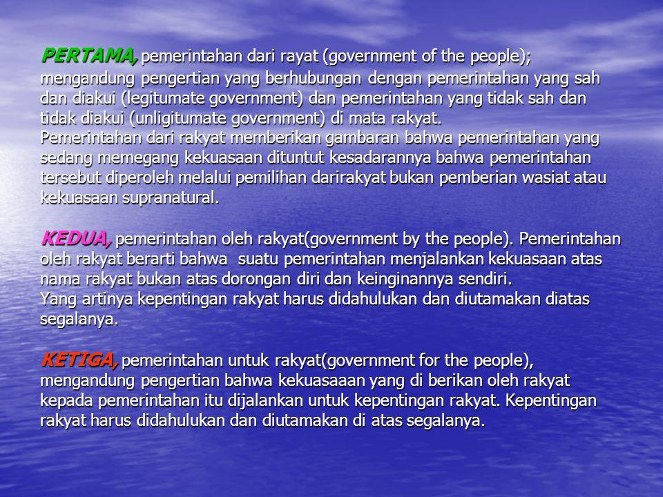 PERTAMA, pemerintahan dari rayat (government of the people); mengandung pengertian yang berhubungan dengan pemerintahan yang sah dan diakui (legitumat