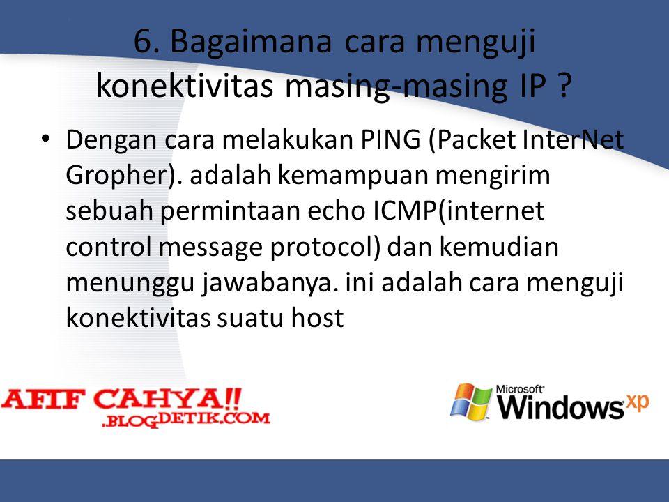 6. Bagaimana cara menguji konektivitas masing-masing IP ? Dengan cara melakukan PING (Packet InterNet Gropher). adalah kemampuan mengirim sebuah permi