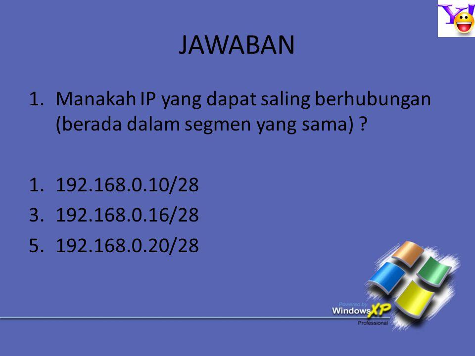 JAWABAN 1.Manakah IP yang dapat saling berhubungan (berada dalam segmen yang sama) ? 1.192.168.0.10/28 3.192.168.0.16/28 5.192.168.0.20/28