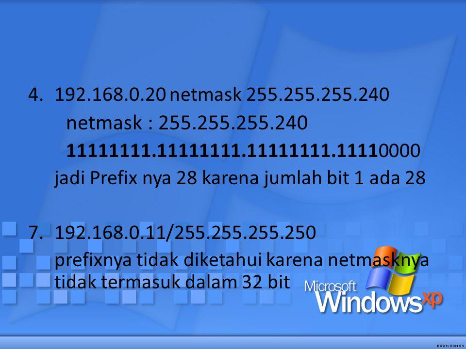 4.192.168.0.20 netmask 255.255.255.240 netmask : 255.255.255.240 11111111.11111111.11111111.11110000 jadi Prefix nya 28 karena jumlah bit 1 ada 28 7.1