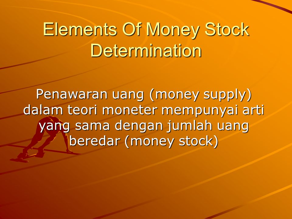 Elemen Penting dalam Model Money Supply: Dibutuhkan informasi, sistem kelembagaan/instutional perbankan, Monetary base, The member bank reserve to deposit ratio, The currency to demand deposit ratio, The time deposit to demand deposit ratio,