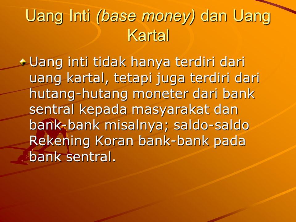 Uang Inti (base money) dan Uang Kartal Uang inti tidak hanya terdiri dari uang kartal, tetapi juga terdiri dari hutang-hutang moneter dari bank sentra