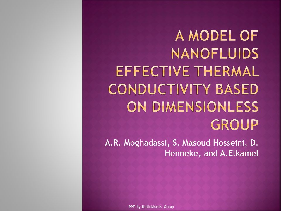 A.R. Moghadassi, S. Masoud Hosseini, D. Henneke, and A.Elkamel PPT by Heliokinesis Group